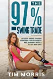 The 97% Swing Trade: Learn a Swing Trading Strategy for Beginners and Dummies with a 97.71% Win Rate