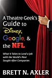 A Theatre Geek's Guide to Disney, Google, and the NFL: What it Takes to Land a Job with the World's Most Sought-After Companies