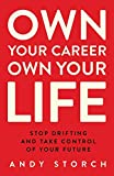 Own Your Career Own Your Life: Stop Drifting and Take Control of Your Future